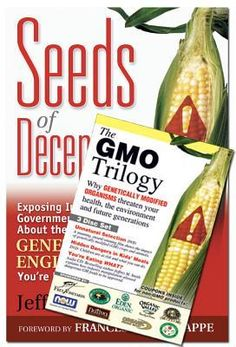 The Gmo Trilogy/Seeds of Deception: Exposing Industry and Government Lies About the Safety of the Genetically Engineered Foods You're Eating