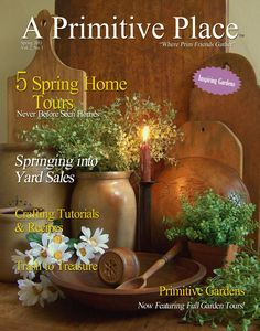 Spring 2011 issue - A Primitive Place & Country Journal is a primitive & colonial inspired home and garden magazine published 4 times per yr. For more info, visit www.aprimitiveplace.org
