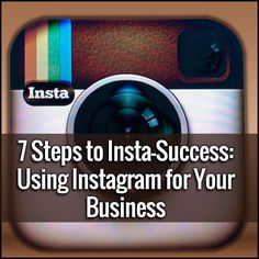 7 Steps to Insta-Success: Use Instagram for Your Business. marketing small business, using instagram, social media, instagram market, business instagram, consulting small business