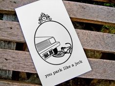 """You Park Like a Jerk"" Mini Card 5 pack - Awesome idea to leave on a windshield of that stupid person that keeps taking your spot or is taking up multiple spots. via earmark.etsy.com #handmade #humor"