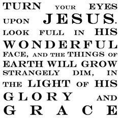Turn your eyes upon Jesus...