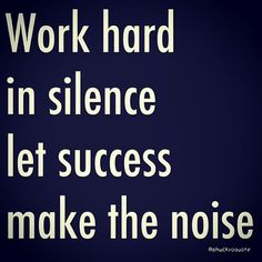 Work hard in silence #success