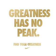 Greatness has no peak. Find your greatness Nike Quote (About success peak goal)