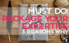 Must Do: Package your Expertise