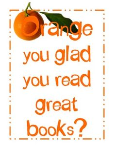 Free poster downloads for colour displays. ORANGE you glad you read great book? RED any good books lately? Books are GRAPE! Don't be BLUE. Check out a great book.