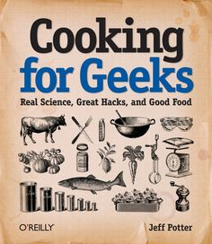 Cooking for Geeks: Real Science, Great Hacks, and Good Food. geek, diari, gear, cookbook, food, book covers, kitchen, new books, book reviews