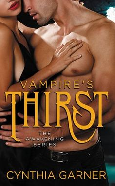 Vampire's Thirst by Cynthia Garner | Awakening, BK#2 | Publisher: Forever Yours | Publication Date: May 6, 2014 | http://cynthiagarnerbooks.com | #Paranormal #post-apocalyptic #vampires #zombies