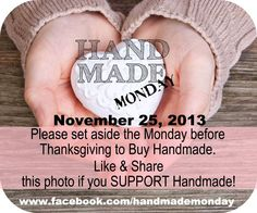 Support handmade Monday! Buy handmade the Monday before Thanksgiving November 25th www.facebook.com/handmademonday