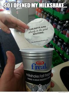 So I opened my milkshake...
