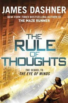 The Rule of Thoughts by James Dashner - Michael and his friends, Sarah and Bryson, are still being chased by a cyber-terrorist. And now the government is after them, too.