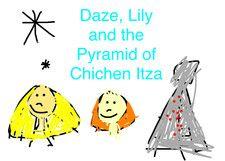 Daze, Lily and the Pyramid of Chichen Itza by Tia Joya