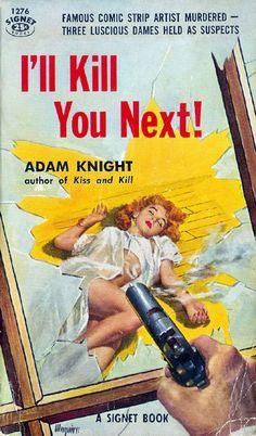 I'll Kill You Next! (Signet 1276) 1956 AUTHOR: Adam Knight ARTIST: Robert Maguire, via Flickr.