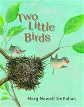 Two Little Birds - Mary Newell Depalma | A sweet story about nature's patterns and about growing up.