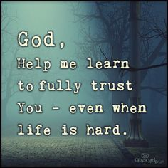 yes, Lord...even when life is hard