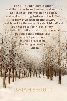 Isaiah 55:10-11 You never know that one word spoken...how far it might go ....to bring a soul to Christ.