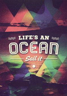 """""""Life's an ocean! Sail it!"""" #BoatQuotes"""