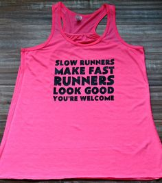 Slow Runners Make Fast Runners Look Good You're Welcome Tank Top - Running Tank - Running Shirt