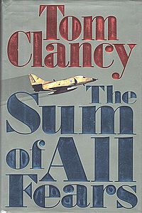 The Sum of All Fears is a best-selling thriller novel by Tom Clancy,