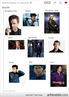 Okay. We have House, Jude Law's Watson, Ninth Doctor, Tenth Doctor, Reid, Eleventh Doctor, Martin Freeman's Doctor Watson, Bones, anddddddd Dr. Bruce Banner. Goodbye, apples.