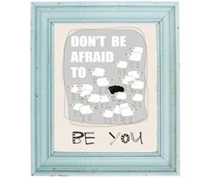 don't be afraid to be you