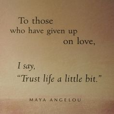 maya angelou, wise women, remember this, mayaangelou, thought, trust life, heart broken, inspiring pictures, love quotes