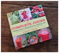 Cookbook review: The Complete Juicer by Abigail Gehring | Recipe Renovator