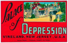 I didn't know there was a Palace of Depression in Vineland, New Jersey. Or indeed, anywhere.