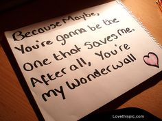 youre my wonderwall quotes song lyrics love music young life, life quotes, lyric quotes, song, wonderwall, oasi, relationship quotes, love quotes, inspiring pictures
