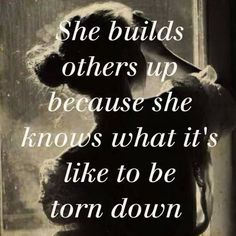 She build others up because she knows what it's like to be torn down