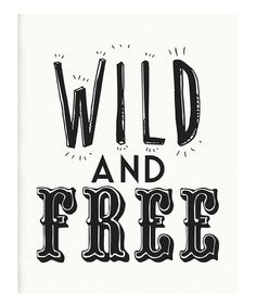 The older I get, the more this phrase is sinking into my bones. I look forward to seeing where it takes me. :: 'Wild and Free' Print