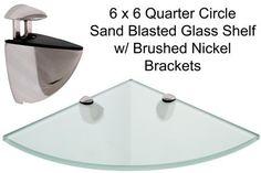 Quarter Circle Sand Blasted Glass Shelf 6 x 6 w/ Brushed Nickel Brackets - Listing price: $77.26 Now: $64.39