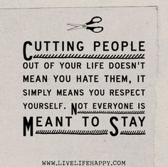 Cutting people out of your life doesn't mean you hate them, it simply means you respect yourself. / Quotes