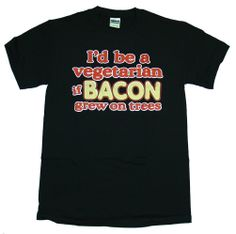 I'd Be A Vegetarian if Bacon Grew On Trees Funny T-Shirt Select Shirt Size: L...