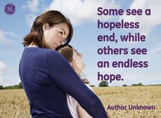 Some see a hopeless end, while others see an endless hope #Quotes #GEHealthcare