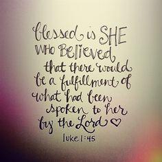 Luke 1:45, one of my favorite verses!!!!