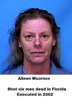 Aileen Carol Wuornos (February 29, 1956 – October 9, 2002) was an American serial killer who killed seven men in Florida in 1989 and 1990. She was executed on October 9, 2002.