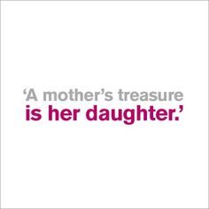 A Mother's Treasure Greeting Card. An occasion greeting card suitable for a daugthers birthday. From a range of contemporary typographic quote greeting cards published by Icon.