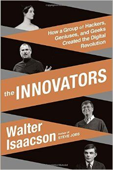 """The innovators"" by Walter Isaacson / 	004.0922 ISA [Oct 2014]"