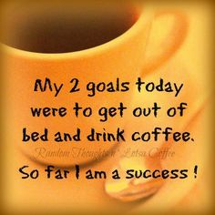 My 2 goals today were to get of bed and drink coffee.  So far I'm a success!