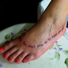 """My new tattoo! It is from the Old Irish Blessing. """"May the road rise up to meet you"""""""