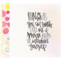 Run as fast as you can towards God, and if someone keeps up, introduce yourself // www.gloriouslyruined.etsy.com