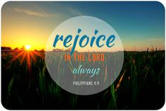 """""""Rejoice in the Lord always"""" (Philippians 4:4)."""