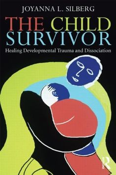 The Child Survivor: Healing Developmental Trauma and Dissociation by Joyanna L. L. Silberg. $39.95. Publisher: Routledge; 1 edition (October 18, 2012). Edition - 1. Publication: October 18, 2012