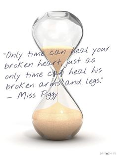 """""""Only time can heal your broken heart, just as only time can heal his broken arms and legs."""" - Miss Piggy.   Breakup Quotes For Getting Through Your Split"""
