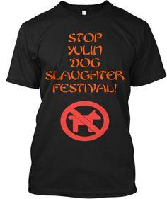 Stop Yulin Dog Slaughter Festival! | Teespring