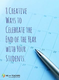 8 Creative Ways to Celebrate the End of the Year With Your Students #weareteachers
