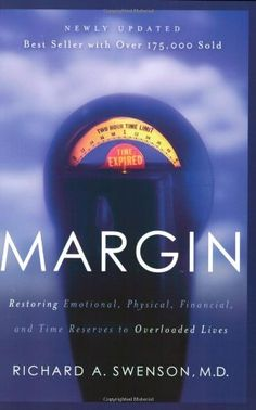 Margin: Restoring Emotional, Physical, Financial, and Time Reserves to Overloaded Lives by Richard Swenson, http://www.amazon.com/dp/1576836827/ref=cm_sw_r_pi_dp_Tsiyqb1P0BGP8 richard swenson, read book, overload live, book worth, restor emot, physic, time reserv, margin, financi