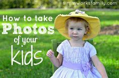 How to Take Photos of Your Kids - tips and tricks for photographing your children