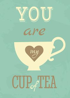 tea time, you are my cup of tea, sweet tea sayings
