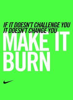 Make it burn. #inspiration #motivation #nike